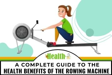 A Complete Guide To the Health Benefits of the Rowing Machine